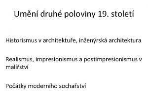 Umn druh poloviny 19 stolet Historismus v architektue