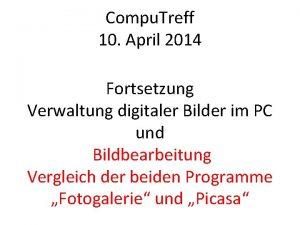 Compu Treff 10 April 2014 Fortsetzung Verwaltung digitaler