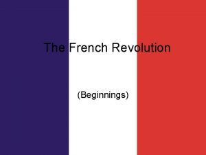 The French Revolution Beginnings The Revolution Begins By