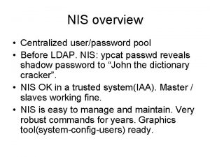 NIS overview Centralized userpassword pool Before LDAP NIS