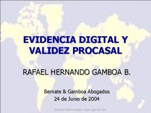 EVIDENCIA DIGITAL Y VALIDEZ PROCASAL RAFAEL HERNANDO GAMBOA