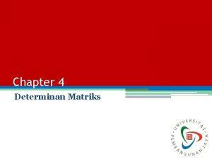 Chapter 4 Determinan Matriks Objective Mahasiswa mampu menjelaskan