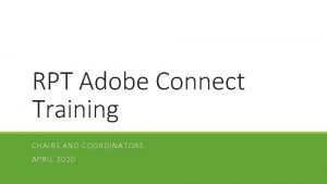RPT Adobe Connect Training CHAIRS AND COORDINATORS APRIL