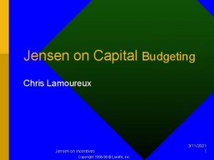 Jensen on Capital Budgeting Chris Lamoureux Jensen on