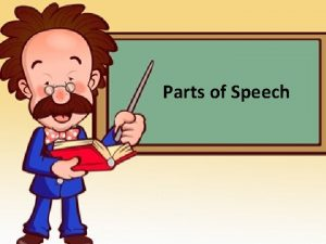 Parts of Speech Nouns Nouns Definition Person place