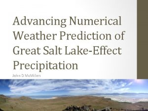 Advancing Numerical Weather Prediction of Great Salt LakeEffect