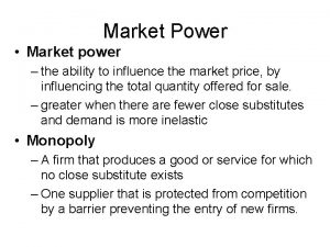 Market Power Market power the ability to influence