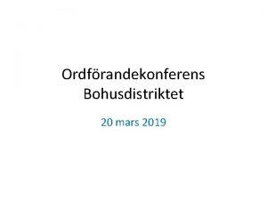 Ordfrandekonferens Bohusdistriktet 20 mars 2019 Rekrytera och behlla