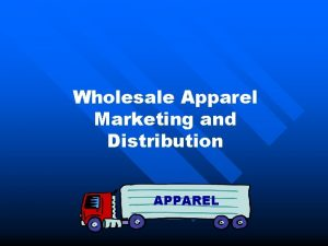 Wholesale Apparel Marketing and Distribution APPAREL Objectives n