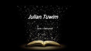 Julian Tuwim ycieiitwrczo tworczo ycie JULIAN TUWIM13 wrzenia