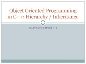 Object Oriented Programming in C Hierarchy Inheritance MAITRAYEE