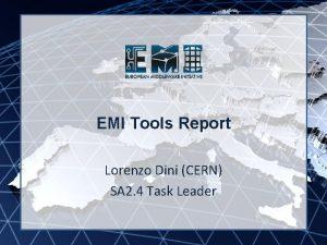 EMI INFSORI261611 EMI Tools Report Lorenzo Dini CERN