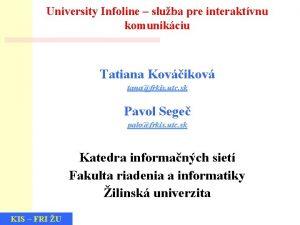 University Infoline sluba pre interaktvnu komunikciu Tatiana Kovikov