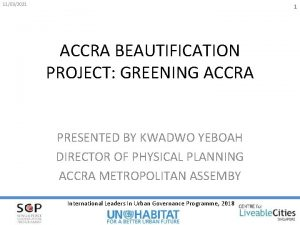 11032021 1 ACCRA BEAUTIFICATION PROJECT GREENING ACCRA PRESENTED
