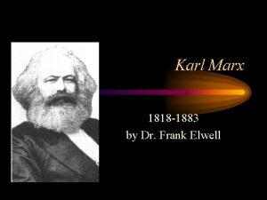 Karl Marx 1818 1883 by Dr Frank Elwell