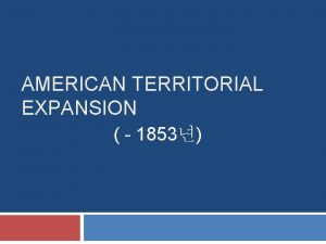 AMERICAN TERRITORIAL EXPANSION 1853 US Territorial Acquisitions 8