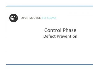 Control Phase Defect Prevention Defect Controls Welcome to