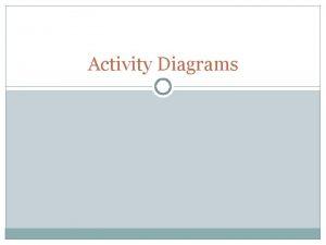 Activity Diagrams Elements Activity without partitions nitial node