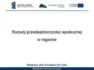 Rozwj przedsibiorczoci spoecznej w regionie Warszawa dnia 18