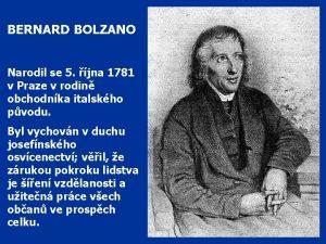 BERNARD BOLZANO Narodil se 5 jna 1781 v