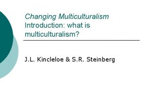 Changing Multiculturalism Introduction what is multiculturalism J L
