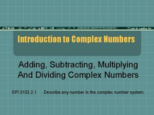 Introduction to Complex Numbers Adding Subtracting Multiplying And