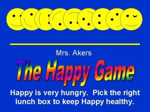 Mrs Akers Happy Game Happy is very hungry