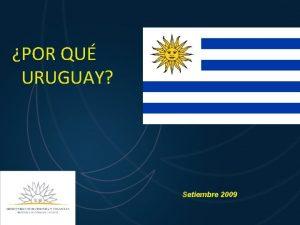 POR QU URUGUAY Setiembre 2009 Uruguay economa abierta
