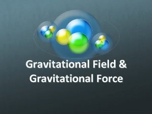 Gravitational Field Gravitational Force Action at a distance