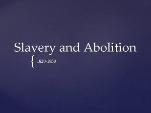 Slavery and Abolition 1820 1850 Prior to the