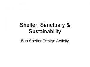 Shelter Sanctuary Sustainability Bus Shelter Design Activity Sustainability