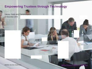 Empowering Trustees through Technology Sanjay Gupta and Danielle