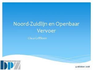 NoordZuidlijn en Openbaar Vervoer Cisca Griffioen 4 oktober