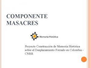 COMPONENTE MASACRES Proyecto Construccin de Memoria Histrica sobre