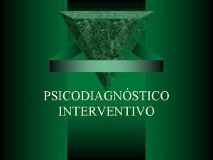 PSICODIAGNSTICO INTERVENTIVO O que interveno Nveis de interveno