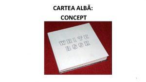 CARTEA ALB CONCEPT 1 DE CE CARTEA ALB