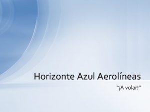 Horizonte Azul Aerolneas A volar Acerca de Horizonte