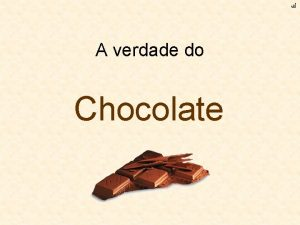 A verdade do Chocolate O chocolate vai me