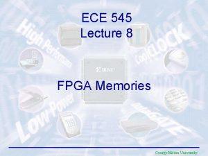 ECE 545 Lecture 8 FPGA Memories George Mason