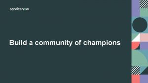 Build a community of champions Build a community