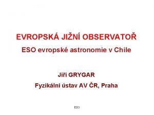 EVROPSK JIN OBSERVATO ESO evropsk astronomie v Chile