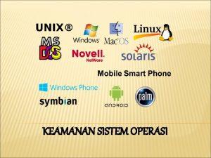 KEAMANAN SISTEM OPERASI SISTEM OPERASI Sistem Operasi adalah