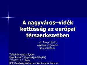 A nagyvrosvidk kettssg az eurpai trszerkezetben dr Jeney