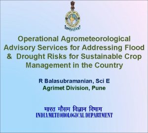 Operational Agrometeorological Advisory Services for Addressing Flood Drought
