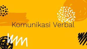 Komunikasi Verbal Pertemuan ini membahas Definisi Komunikasi Verbal