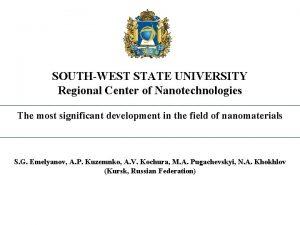 SOUTHWEST STATE UNIVERSITY Regional Center of Nanotechnologies The