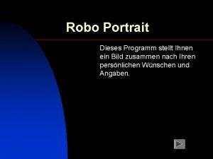 Robo Portrait Dieses Programm stellt Ihnen ein Bild