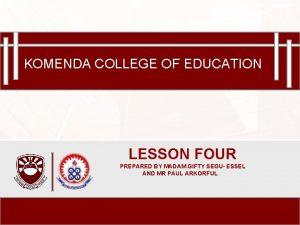 Komenda College of Education KOMENDA COLLEGE OF EDUCATION