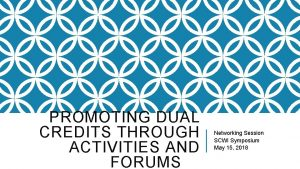 PROMOTING DUAL CREDITS THROUGH ACTIVITIES AND FORUMS Networking