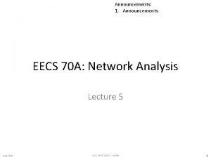 Announcements 1 Announcements EECS 70 A Network Analysis